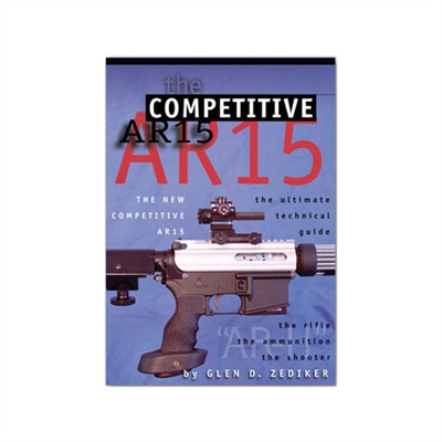 The New Competitive Ar-15 Book - The Competitive Ar-15 By Glen Zediker